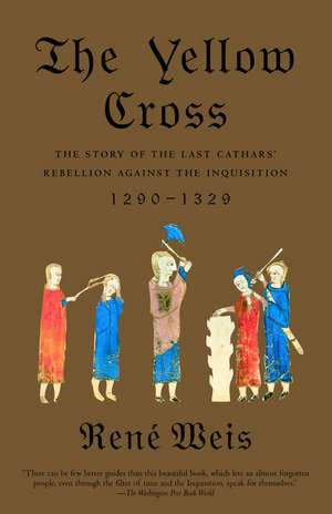 The Yellow Cross:  The Story of the Last Cathars' Rebellion Against the Inquisition, 1290-1329 de Rene Weis