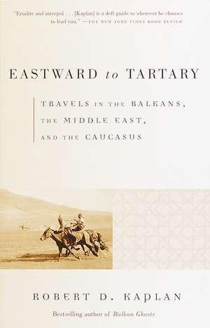 Eastward to Tartary de Robert D. Kaplan