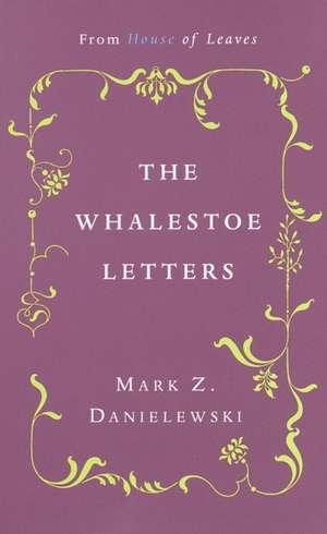 The Whalestoe Letters:  From House of Leaves de Mark Z. Danielewski