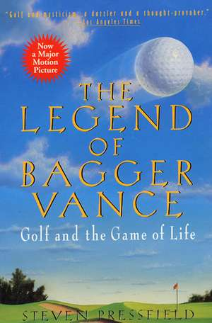 The Legend of Bagger Vance: A Novel of Golf and the Game of Life de Steven Pressfield