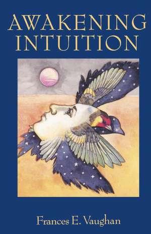 Awakening Intuition de Frances Vaughan