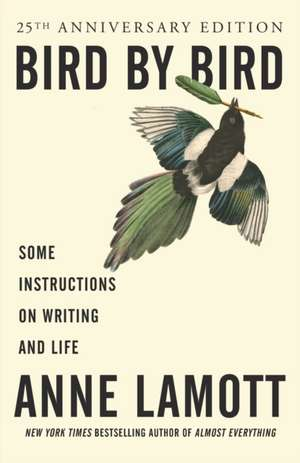 Bird by Bird:  Some Instructions on Writing and Life de Anne Lamott