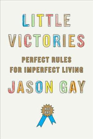Little Victories:  Perfect Rules for Imperfect Living de Jason Gay