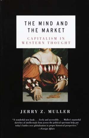 The Mind and the Market:  Capitalism in Modern European Thought de Jerry Z. Muller