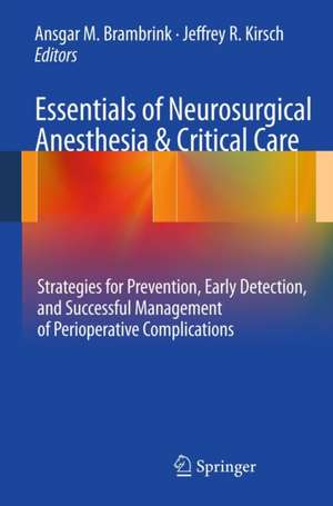 Essentials of Neurosurgical Anesthesia & Critical Care: Strategies for Prevention, Early Detection, and Successful Management of Perioperative Complications de Ansgar M. Brambrink