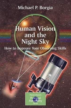 Human Vision and The Night Sky: How to Improve Your Observing Skills de Michael Borgia