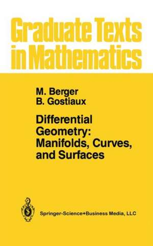 Differential Geometry: Manifolds, Curves, and Surfaces: Manifolds, Curves, and Surfaces de Marcel Berger