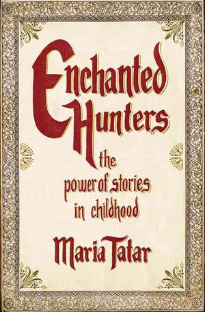 Enchanted Hunters – The Power of Stories in Childhood