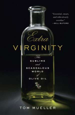 Extra Virginity – The Sublime and Scandalous World  of Olive Oil de Tom Mueller