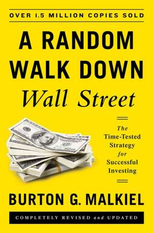 A Random Walk Down Wall Street – The Time–Tested Strategy for Successful Investing 11e
