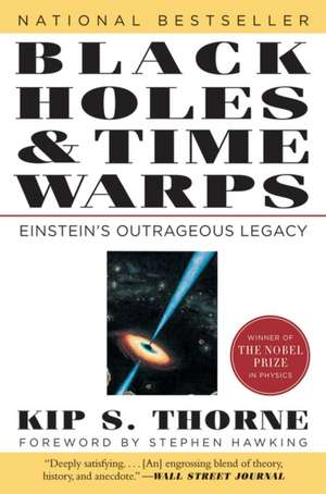 Black Holes and Time Warps – Einstein′s Outrageous Legacy