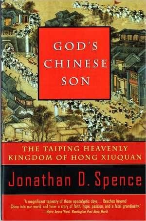 God′s Chinese Son – The Taiping Heavenly Kingdom of Hong Xiuquan de Jonathan D. Spence