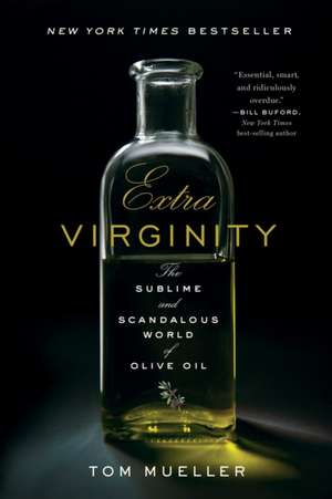 Extra Virginity – The Sublime and Scandalous World of Olive Oil