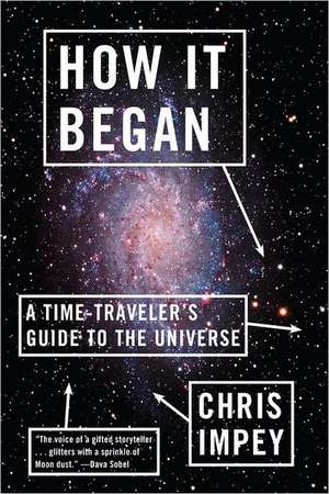 How It Began – A Time–Traveler′s Guide to the Universe de Chris Impey