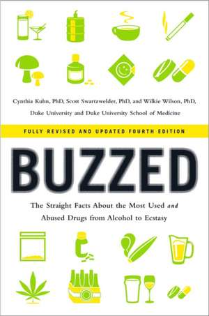 Buzzed – The Straight Facts About the Most Used and Abused Drugs from Alcohol to Ecstasy 4e de Cynthia Kuhn