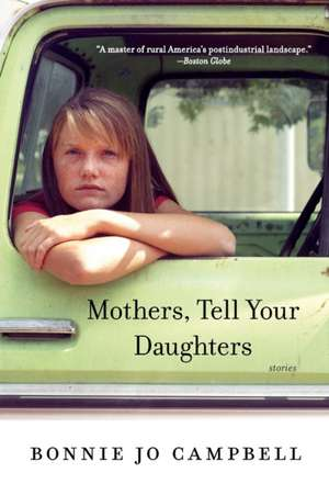 Mothers, Tell Your Daughters:  Stories de Bonnie Jo Campbell