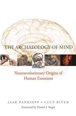 The Archaeology of Mind – Neuroevolutionary Origins of Human Emotions de Jaak Panksepp