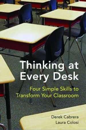 Thinking at Every Desk – Four Simple Skills to Transform Your Classroom de Derek Cabrera