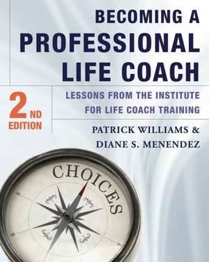 Becoming a Professional Life Coach – Lessons from the Institute of Life Coach Training 2e de Diane S. Menendez