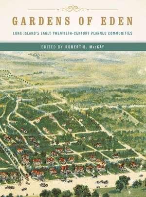 Gardens of Eden – Long Island`s Early Twentieth–Century Planned Communities de Robert B. Mackay