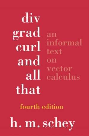 Div, Grad, Curl and All That – An Informal Text on  Vector Calculus 4e de Hm Schey