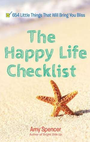 The Happy Life Checklist:  654 Simple Ways to Find Your Bliss de Amy Spencer