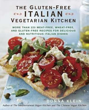 The Gluten-Free Italian Vegetarian Kitchen: More Than 225 Meat-Free, Wheat-Free, and Gluten-Free Recipes for Delicious and Nutricious Italian Dishes de Donna Klein