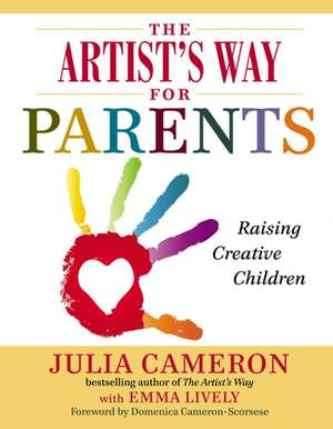 The Artist's Way for Parents:  Raising Creative Children de Julia Cameron