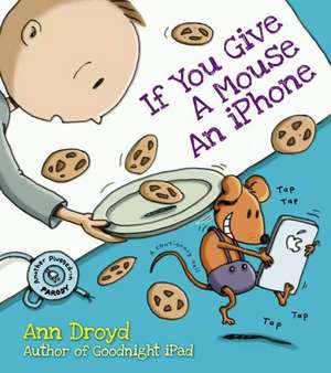 If You Give a Mouse an iPhone de Ann Droyd