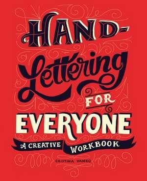 Hand-Lettering for Everyone: A Creative Workbook de Cristina Vanko