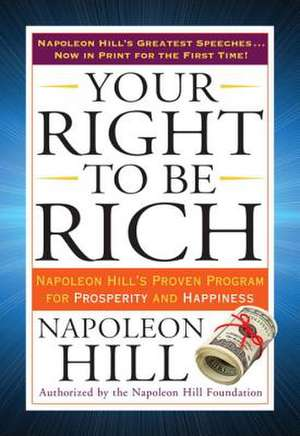 Your Right to Be Rich:  Napoleon Hill's Proven Program for Prosperity and Happiness de Napoleon Hill