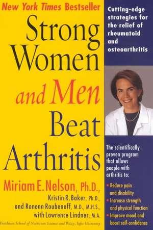 Strong Women and Men Beat Arthritis de Miriam E. Nelson