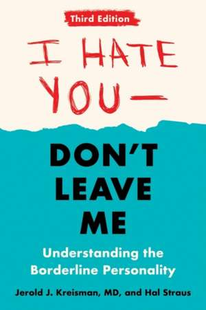 I Hate You--Don't Leave Me:  Understanding the Borderline Personality de Jerold Jay Kreisman