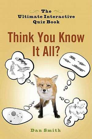 Think You Know It All?:  The Ultimate Interactive Quiz Book de Dan Smith