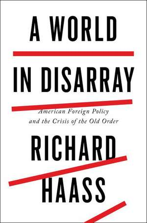A World In Disarray: American Foreign Policy and the Crisis of the Old Order de Richard Haass