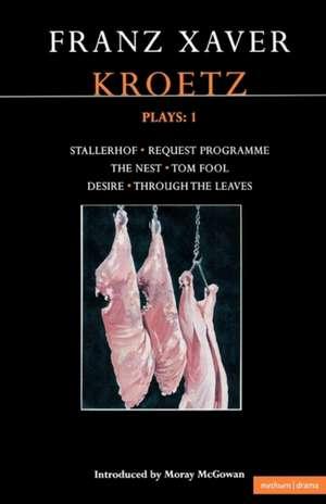 Kroetz Plays: 1: The Farmyard; Request Programme; The Nest; Tom Fool; Through the Leaves; Desire de Franz Xaver Kroetz