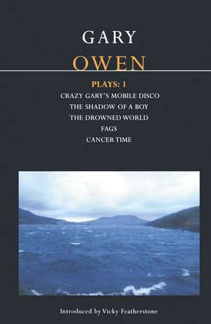 Owen Plays: 1: Crazy Gary's Mobile Disco; The Shadow of a Boy; The Drowned World; Cancer Time; Fags de Gary Owen