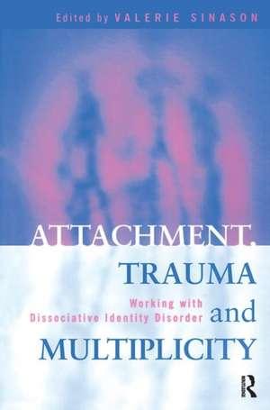 Attachment, Trauma and Multiplicity:  Working with Dissociative Identity Disorder de V. Sinason