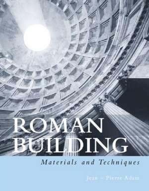 Roman Building:  Materials and Techniques de Jean Pierre Adam