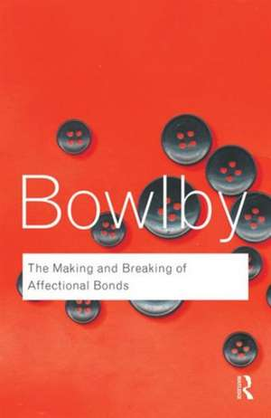 The Making and Breaking of Affectional Bonds:  2003 Vol.53 de John Bowlby