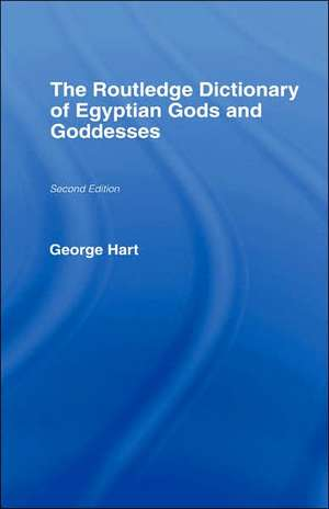 The Routledge Dictionary of Egyptian Gods and Goddesses de George Hart