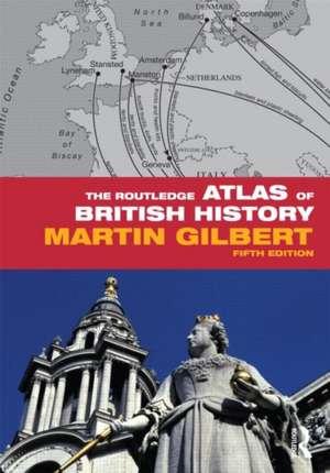 The Routledge Atlas of British History de Martin Gilbert