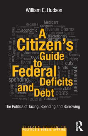 A Citizen's Guide to Deficits and Debt:  The Politics of Taxing, Spending, and Borrowing de William E. Hudson