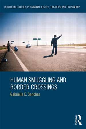 Human Smuggling and Border Crossings de Gabriella E. Sanchez
