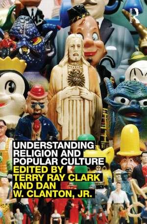 Understanding Religion and Popular Culture de Terry Ray Clark