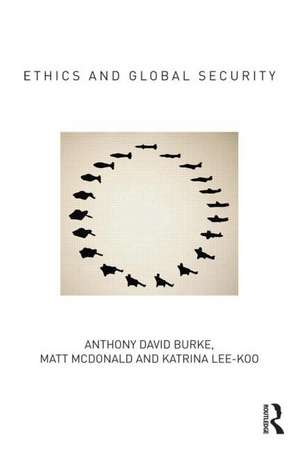 Ethics and Global Security de Anthony Burke