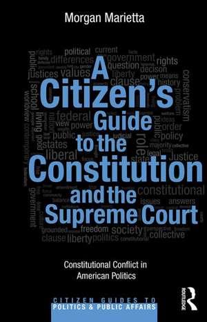 A Citizen S Guide to the Constitution and the Supreme Court:  Constitutional Conflict in American Politics de Morgan Marietta