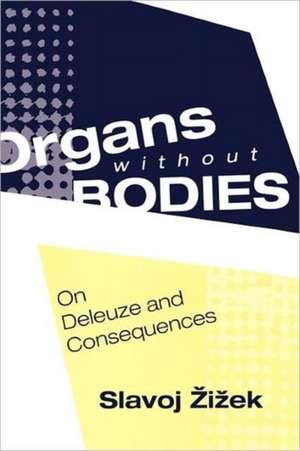Organs Without Bodies:  Deleuze and Consequences de Slavoj Zizek
