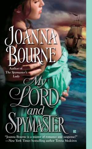My Lord and Spymaster de Joanna Bourne