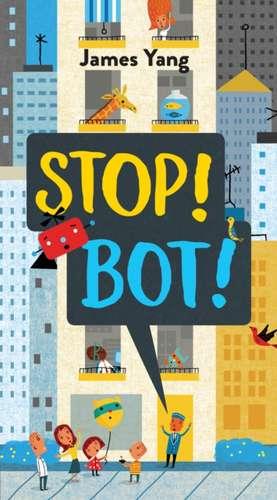 Stop! Bot! de James Yang